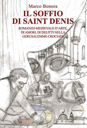 Il soffio di Saint Denis. Romanzo medievale d'arte, di amori, di delitti nella Gerusalemme