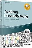 Crashkurs Personalplanung - inkl. Arbeitshilfen online: Instrumente - Maßnahmen - Kosten (Haufe Fachbuch)