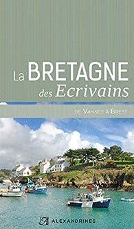 La Bretagne des Écrivains de Vannes a Brest par Alain-Gabriel Monot