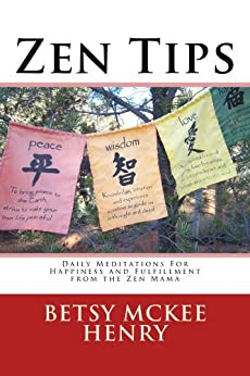 Zen Tips,  Daily Meditations for Happiness and Fulfillment From the Zen Mama (English Edition) von [Henry, Betsy]