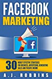 Facebook Marketing: 30 Highly Effective Strategies for Business, Advertising, Generating Sales and Passive Income (Facebook Marketing, Social Media, Online ... Internet Marketing) (English Edition)