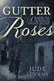 Gutter Roses: A Radical Proposals Short Story (English Edition)