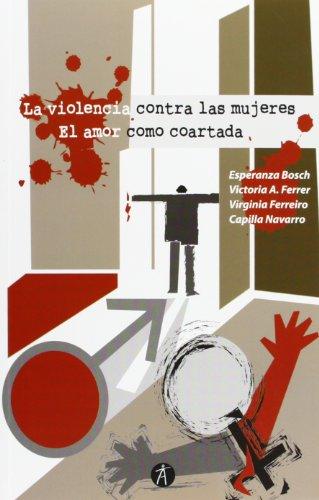 La violencia contra las mujeres: El amor como coartada (Divulga) por Esperanza Bosch Fiol