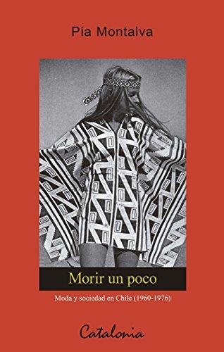 Morir un poco. Moda y sociedad en Chile 1960-1976 por Pía Montalva