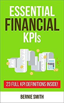 Essential Financial KPIs: 23 Full KPI Definitions Included (Essential KPIs Book 4) by [Smith, Bernie]