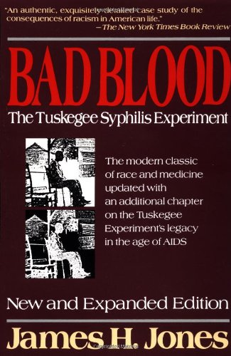 Bad Blood: The Tuskegee Syphilis Experiment, New and Expanded Edition Revised Edition by James H. Jones [1992]