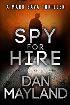 Spy for Hire (A Mark Sava Spy Novel Book 3) by [Mayland, Dan]