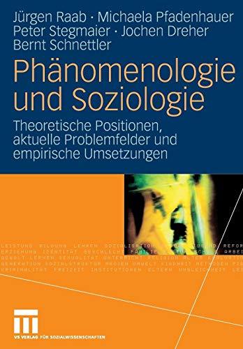 Phänomenologie und Soziologie: Theoretische Positionen, aktuelle Problemfelder und empirische Umsetzungen