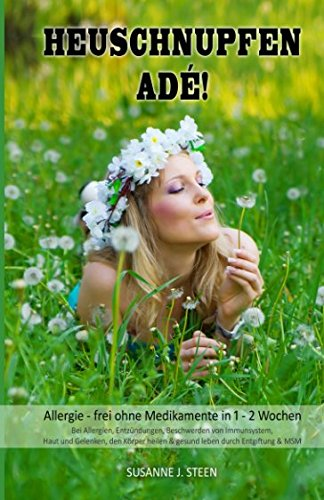 HEUSCHNUPFEN ADÉ! Allergie - frei ohne Medikamente in 1 - 2 Wochen Bei Allergien, Entzündungen, Beschwerden von Immunsystem, Haut und Gelenken, den ... & MSM (Allergien & Ernährung, Band 1)