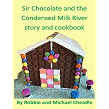 Sir Chocolate and the Condensed Milk River Story and Cookbook