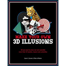 Make Your Own 3D Illusions: All You Need to Press Out and Assemble More Than 50 Puzzles, Teasers and Curiosities
