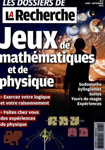 les dossiers de la recherche; jeux de mathématiques et de physique; sudomaths, syllogismes, suites, tours de magie, expériences