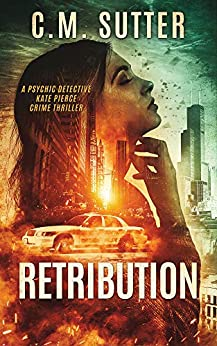 Retribution: A Psychic Detective Kate Pierce Crime Thriller (Psychic Detective Kate Pierce Crime Thriller Series Book 1) by [Sutter, C.M.]