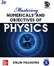 Mastering Numericals and Objectives of Physics for Class X   Second Edition
