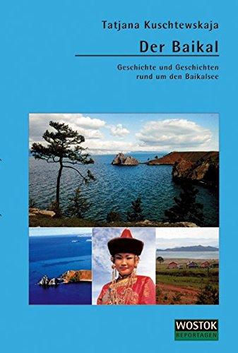 Der Baikal: Geschichte und Geschichten rund um den Baikalsee