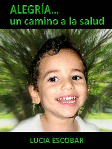 Alegría... un camino a la salud (Spanish Edition)