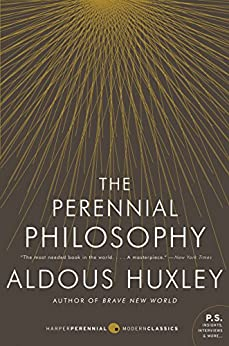 The Perennial Philosophy: An Interpretation of the Great Mystics, East and West von [Huxley, Aldous]