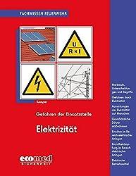 Gefahren Der Einsatzstelle - Elektrizität: Merkmale, Unterscheidungen Und Begriffe - Gefahren - Auswirkungen Auf Menschen - Schutzmaßnahmen - Einsätze ... - Erste Hilfe (Fachwissen Feuerwehr)