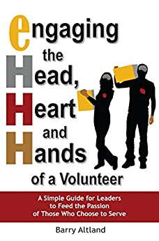 Engaging the Head, Heart and Hands of a Volunteer by [Altland, Barry]