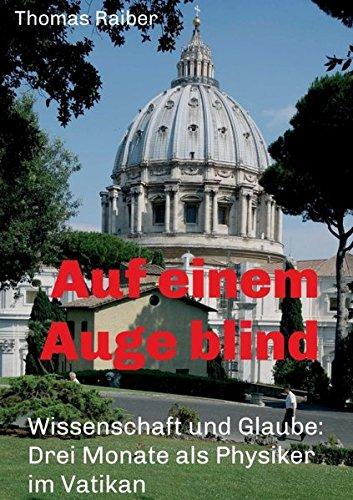 Auf einem Auge blind: Wissenschaft und Glaube: Drei Monate als Physiker im Vatikan - Vatikan-modell