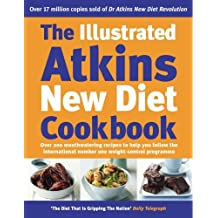 The Illustrated Atkins New Diet Cookbook: Over 200 Mouthwatering Recipes to Help You Follow the International Number One Weight-Loss Programme by Robert C. Atkins (2004-04-01)