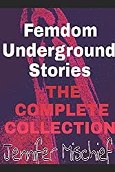 Femdom Underground Stories: The Complete Collection