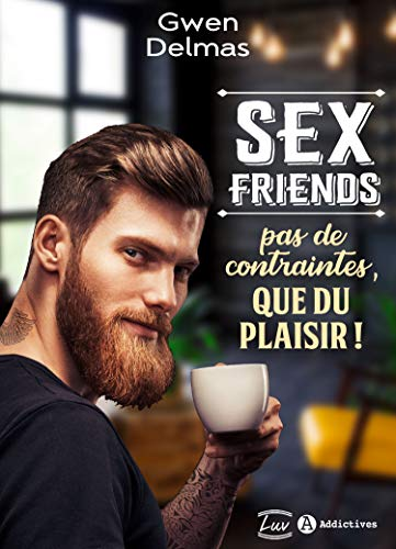 Sex Friends - Pas de contraintes, que du plaisir !