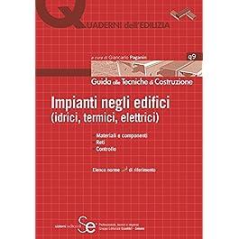 Impianti negli edifici (idrici, termici, elettrici): • Materiali e componenti• Reti• ControlloElenco norme UNI di riferimento (Quaderni dell'edilizia Vol. 9)