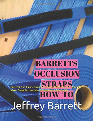BARRETTS OCCLUSION STRAPS HOW-TO: Barretts Non Elastic Occlusion Straps HOW-TO Do It Yourself: Use Straps, Make, Sales Partnerships & Investment Oportunity