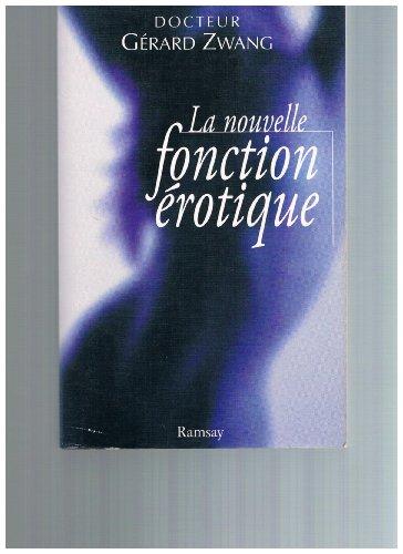 La nouvelle fonction rotique : Manuel du sexe  l'usage des hommes et des femmes de l'an 2000 curieux de s'instruire, ouvrage didactique, hyginique et moral