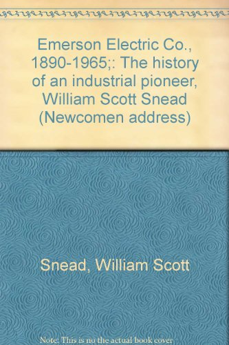 emerson-electric-co-1890-1965-the-history-of-an-industrial-pioneer-william-scott-snead-newcomen-addr