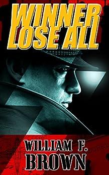 Winner Lose All (Ed Scanlon Cold War Spy Thrillers Book 1) by [Brown, William F.]