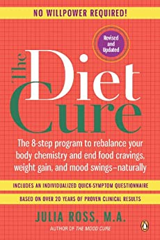 The Diet Cure: The 8-Step Program to Rebalance Your Body Chemistry and End Food Cravings, Weight Gain, and Mood Swings--Naturally by [Ross, Julia]