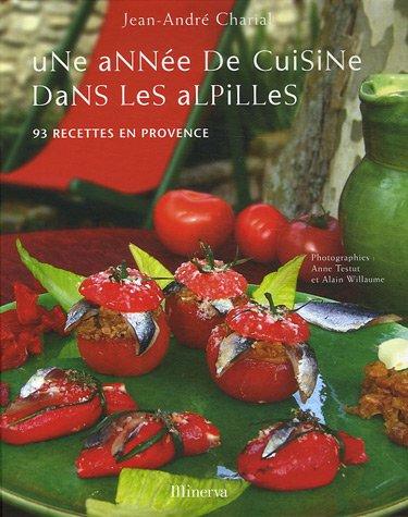 Une année de cuisine dans les Alpilles : 93 recettes en Provence par Jean-André Charial