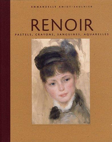 Renoir : Pastels, crayons, sanguines, aq...