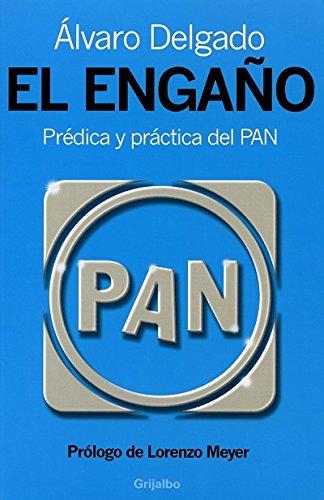 El engano/ The Deception: Predica y practica del PAN/ Preach and Practice of PAN