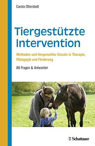 Tiergestützte Intervention: Methoden und tiergerechter Einsatz in Therapie, Pädagogik und Förderung - 88 Fragen & Antworten
