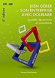 Bien gérer son entreprise avec Dolibarr - Sociétés de services et consultants (2ème édition)...