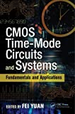 CMOS Time-Mode Circuits and Systems: Fundamentals and Applications (Devices, Circuits, and Systems) (2015-11-05)