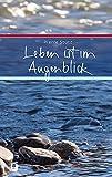 Leben ist im Augenblick (Eschbacher Präsent) - Pierre Stutz