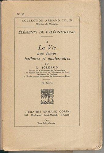 Elements de Paleontologie II:La vie aux temps tertiaires et quaternaires