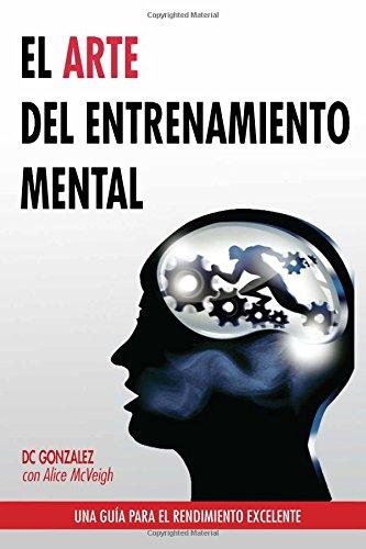 El Arte del Entrenamiento Mental: Una Guia Para el Rendimiento Excelente