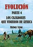 LOS CAZADORES QUE VINIERON DE ÁFRICA (EVOLUCIÓN nº 4)