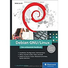 Debian GNU/Linux: Das umfassende Handbuch. Installation, Konfiguration, Administration, Office, Internet, Audio, Video, Shellm, Netzwerk, Sicherheit u. v. m.