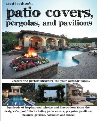 Scott Cohen's Patio Covers, Pergolas, and Pavilions by Scott Cohen (2011-04-11)