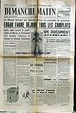 DIMANCHE MATIN [No 133] du 30/10/1955 - LE GLAOUI - EDGAR FAURE DEJOUE TOUS LES COMPLOTS - CE QUE MENDES-FRANCE A SIGNE A GENEVE - LE RETRAIT SANS CONDITIONS DU CORPS EXPEDITIONNAIRE - SOPHIA LOREN - UN FROMAGE NOMME PRISON PAR HECQUET - LES 3 GRANDS
