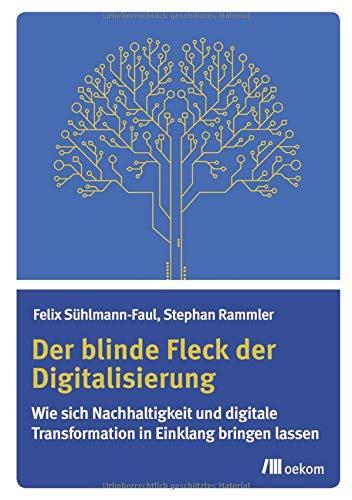 Der blinde Fleck der Digitalisierung: Wie sich Nachhaltigkeit und digitale Transformation in Einklang bringen lassen
