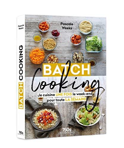 Batch cooking - Je cuisine une fois le week-end pour toute la semaine par Pascale Weeks