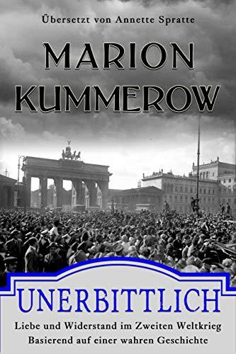 Unerbittlich: Liebe und Widerstand im Zweiten Weltkrieg von [Kummerow, Marion]