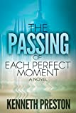 Book cover image for The Passing of Each Perfect Moment: A science fiction mystery with a shocking twist (The Perfect Moment Trilogy, Book 1)